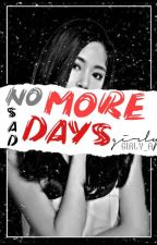 NO MORE SAD DAY'S by Girly_A