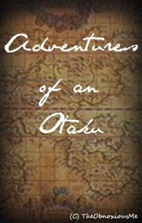 Adventures of an Otaku by TheObnoxiousMe