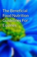 The Beneficial Food Nutrition Guidelines For Equines by view05tax