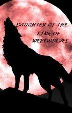 Daughter of the King of Werewolves by LovelyAngel_20