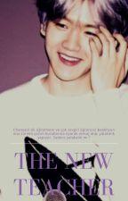 THE NEW TEACHER | Chanbaek by HunforLay