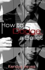 To dodge a Bullet (ON HOLD) by Kendya