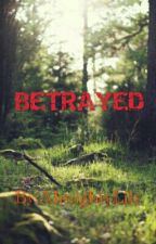 Betrayed  [One Shot] by AlmightyLily