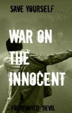 War on the Innocent (Fourth & hopefully final book of Volatile) by FourFooted_Devil