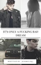 It's only a fucking bad dream|| ➕❎ by _Karmeleq_