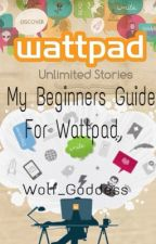 My Beginners Guide for Wattpad [Completed Until Further Notice] by Wolf_Goddess