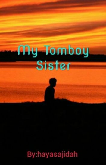 My tomboy Sister