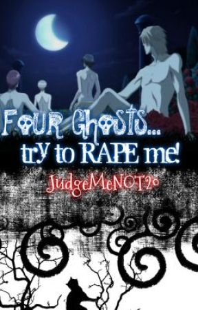 Story 7: Four Ghosts try to Rape me! by JudgeMeNOT20
