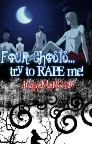 Story 7: Four Ghosts try to Rape me!