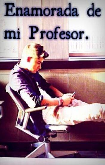 Enamorada de mi Profesor. TERMINADA