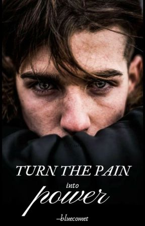 Turn The Pain Into Power by --bluecomet
