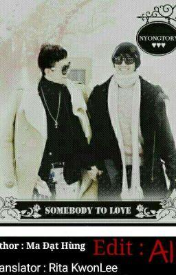 Đọc truyện [ NYONGTORY ] (Shotfic)  SOMEBODY TO LOVE