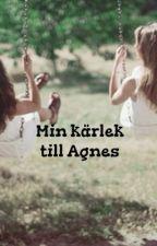 Min kärlek till Agnes by alice774