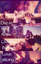 Die in your arms (Justin Bieber love story) by EnjeJawher