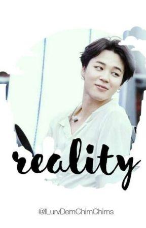 Reality by ILurvDemChimChims