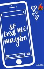 So Text Me Maybe by cute8020