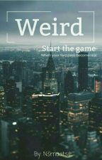 Weird: Start The Game by Nsrnatsil