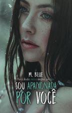 Sou apaixonada por você by MBluebooks