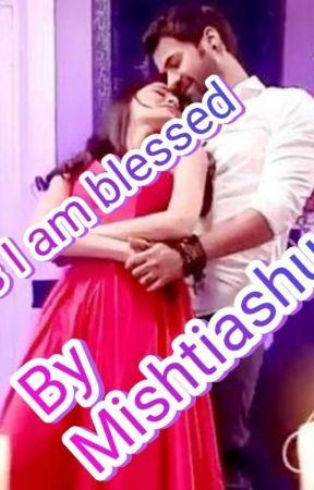 yes I am blessed  by mishtiashu