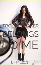 troublemaker belongs to me  (Lauren/you) by BRML219