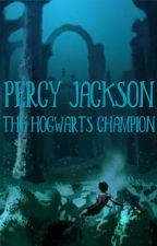 Percy Jackson || The Hogwarts Champion by Yournormalpjofangirl