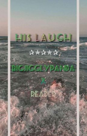 His Laugh | BigJigglyPanda X Reader by TheCryingCloud