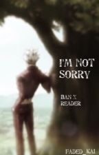 I'm not Sorry {Ban x Reader} by RonanIsDead
