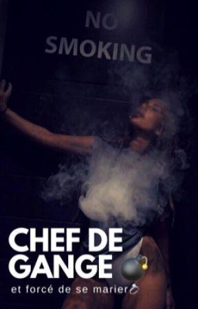Chef de gang💣et forcée de se marier💍 by xitsbaeex