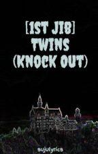 [1st Jib] Twins (Knock Out) by sujulyrics
