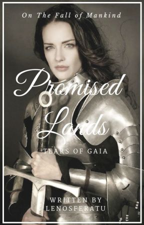 Promised Lands: The Tears of Gaia by LilithTheDamned