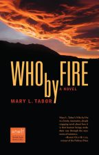 Who by Fire by maryltabor