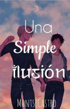 Una simple ilusión  by MontseCastro4