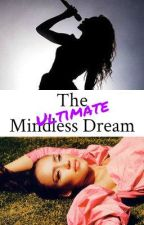 The Ultimate Mindless Dream by Lia_Mae