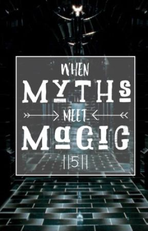 When Myths Meet Magic    5 by Yournormalpjofangirl