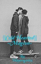 ||Cold Hearted||~Magcon~ by Hayesxgirlxz