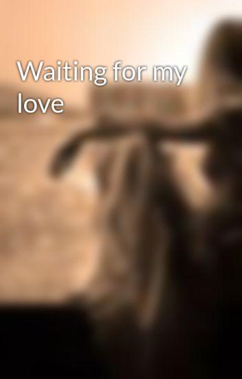 Waiting For My Love Mel Wattpad
