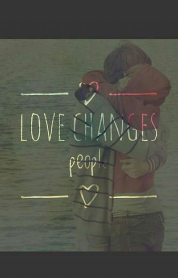 love changes people