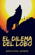 El dilema del lobo (Lunas Opuestas #2) by addiction_jeager