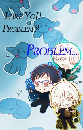 I like YoI ! Problem ? Problem... by Am_Pple