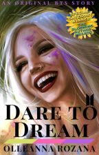 Dare to Dream [ON HOLD] by SomeGamerGirl