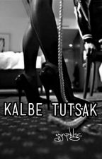 Kalbe Tutsak (YAKINDA) by zynpklgc