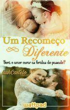 """"""" Um Recomeço Diferente """" ( Livro 2 ): (Duologia Recomeços) Em Breve. by luhcastello"""