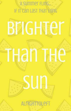 Brighter Than The Sun [#TheWattys2017] by AlrightToLeft