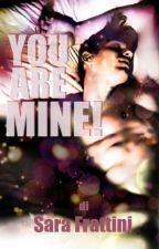 You Are Mine! by sarastar79