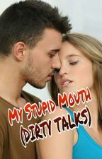 MY STUPID MOUTH (DIRTY TALKS) by InnocentOnCall