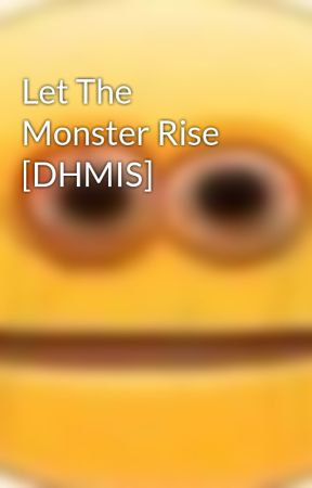 Let The Monster Rise [DHMIS] by Miroka17
