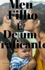 Meu Filho é De Um Traficante by RafaelaRosaAlves9