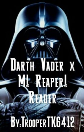 Darth Vader x M! Reaper! Reader by TrooperTK6412