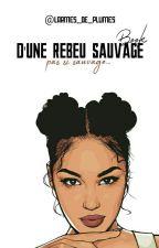 BOOK D'UNE REBEU SAUVAGE 🖕🖕 by larmes_de_plumes
