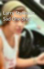 Larry Stylinson Sad One Shot by DirectionInfinite